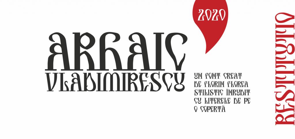 Arhaic Vladimirescu, un font Arhaic Romanesc cu forme rotunde și sinuoase